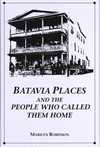 Batavia Places and the People Who Called Them Home Book